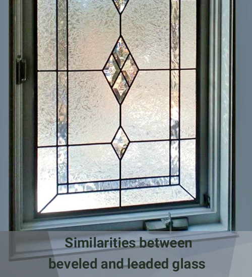 Similarities between beveled and leaded glass